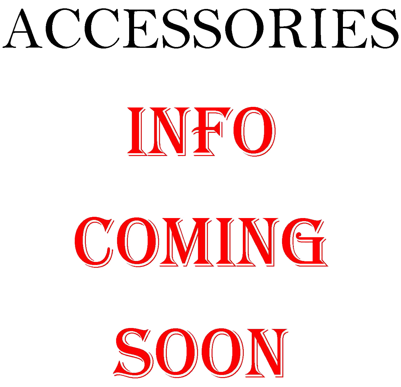 ACCESSORIES INFO COMING SOON TRANS